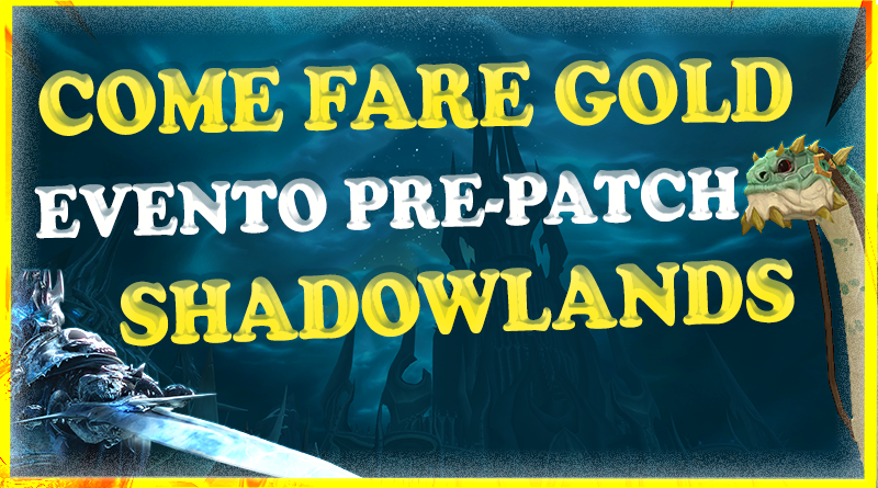 Goldmaking ed info: evento pre-patch di Shadowlands